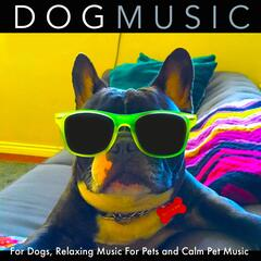 Dog Music for Dogs, Relaxing Music for Pets and Calm Pet Music