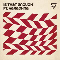 Is That Enough (feat. Aaradhna)