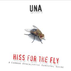 Hiss for the Fly: A Common Apocalyptic Survival Guide