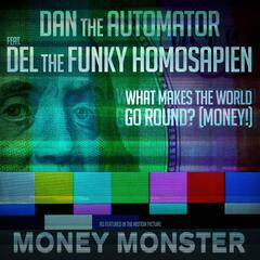 "What Makes The World Go Round? (MONEY!) (from the motion picture ""Money Monster"") [feat. Del the Funky Homosapien]"