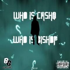 Who Is CashQ, Who Is Bishop