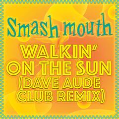 Walkin' On The Sun (Dave Aude Club Remix)