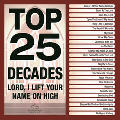 Top 25 Decades - Lord, I Lift Your Name On High