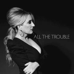All The Trouble