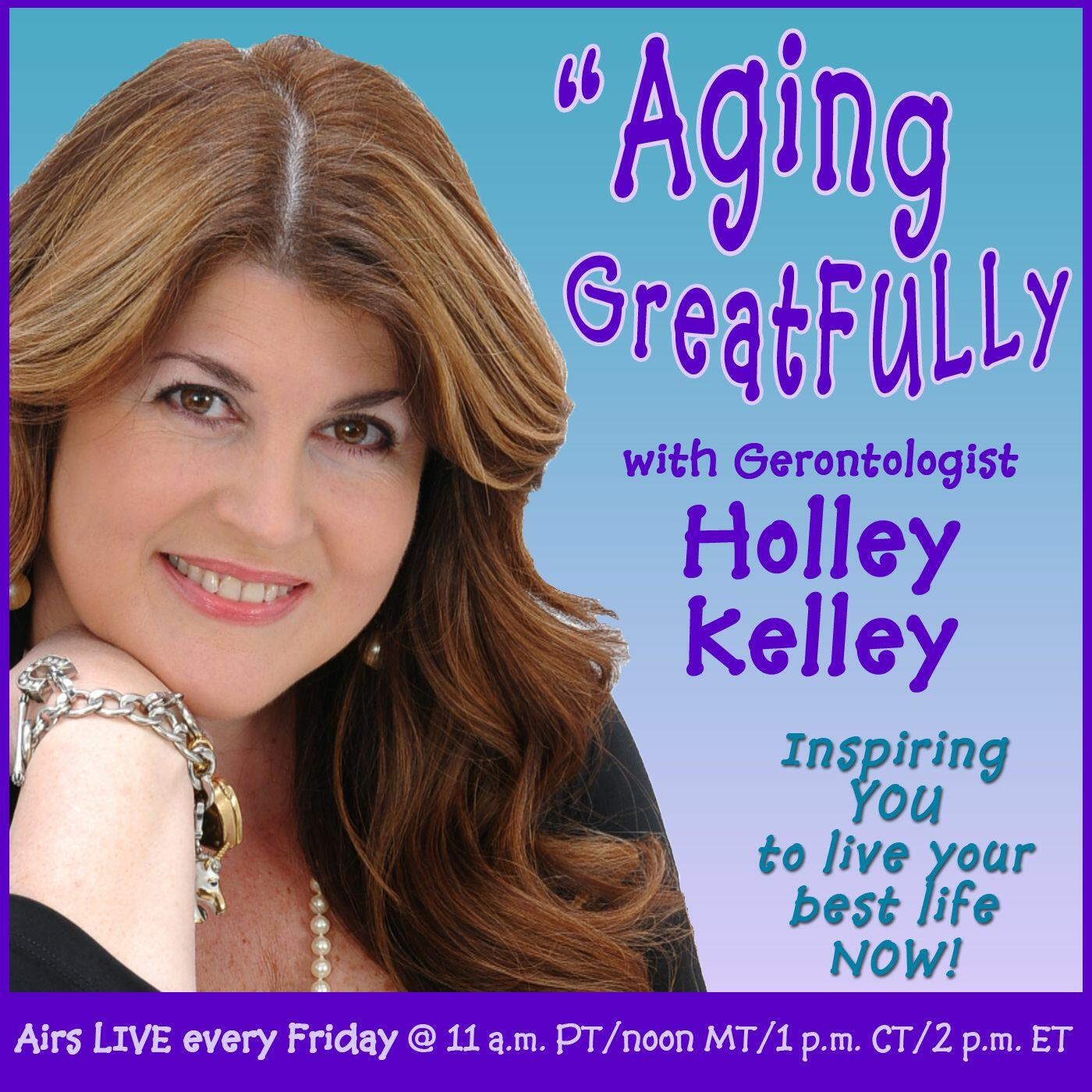 Listen to Purpose Driven Living & Harvesting Happiness | Aging GreatFULLy with Holley Kelley | Podcasts