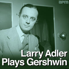 Larry Adler Plays Gershwin