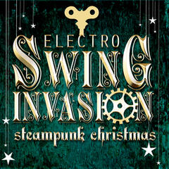 Electro Swing Invasion - Steampunk Christmas