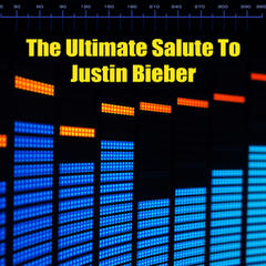 The Ultimate Salute To Justin Bieber