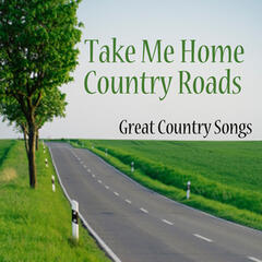 Country Songs - A Great Country Song - Take Me Home Country Roads