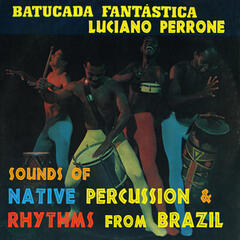Batucada Fantastica - Sounds Of Native Percussion & Rhythms From Brazil