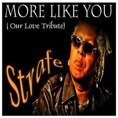More Like You (Our Love Tribute)