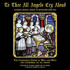 """To Thee All Angels Cry Aloud"" Sacred Choral Music of Benjamin Brittten"