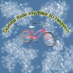 Gonna Ride My Bike to Heaven