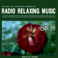 Radio Relaxing Music Top 30 – The Most requested Songs for Meditation,Relaxation,Massage,Yoga and SPA