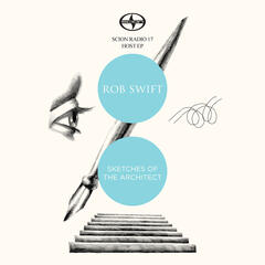 Scion Radio 17 Host EP: Rob Swift - Sketches Of The Architect