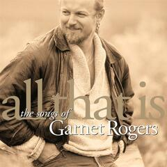 All That Is - The Songs Of Garnet Rogers