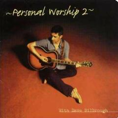 Personal Worship 2 With Dave Bilbrough