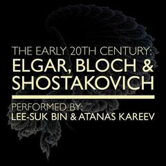 The Early 20th Century: Elgar, Bloch and Shostakovich