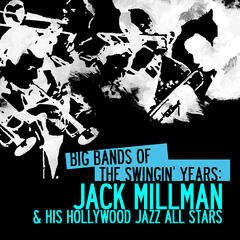 Big Bands Of The Swingin' Years: Jack Millman & His Hollywood Jazz All Stars (Digitally Remastered)
