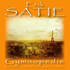 Eric Satie: Gymnopedie and Other Easy Listening Piano Music