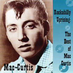 Rockabilly Uprising: The Best Of Mac Curtis