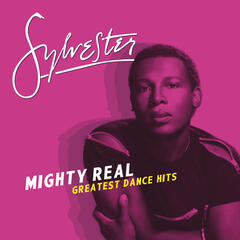 Mighty Real: Greatest Dance Hits