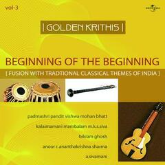 Golden Krithis  Vol.3 - Beginning Of The Beginning (Fusion With Traditional Classical Themes Of India)