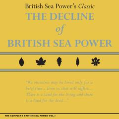 The Compleat British Sea Power, Vol. 1: The Decline of British Sea Power