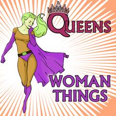 Queens, Woman Things