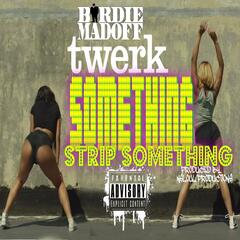 Twerk Something Strip Something