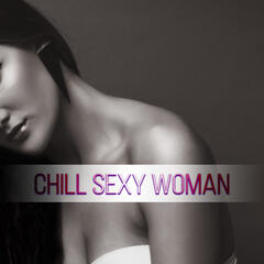 Chill Sexy Woman – The Best Electronic Music, Bargrooves Moods, Chillout Lounge Music, Easy Listening, Sexy Instrumental Music