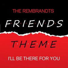Friends - I'll Be There For You