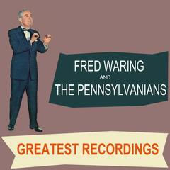 Fred Waring,The Pennsylvanians - Greatest Recordings