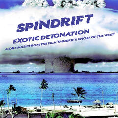 "Exotic Detonation: More Music from ""Spindrift: Ghost of the West"""