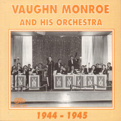 Vaughn Monroe and His Orchestra 1944-1945