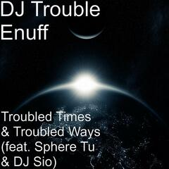 Troubled Times & Troubled Ways (feat. Sphere Tu & DJ Sio)