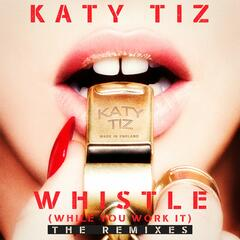 Whistle (While You Work It) [The Remixes]