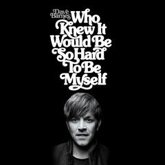 Who Knew It Would Be So Hard to Be Myself album art