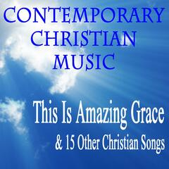 Contemporary Christian Music: This Is Amazing Grace & 15 Other Christian Songs