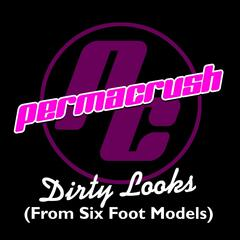 Dirty Looks (From Six Foot Models)