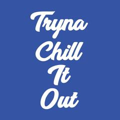 Tryna Chill It Out album art