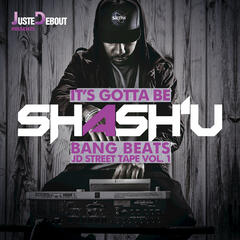 Juste Debout Presents - It's Gotta Be Shash'U - Bang Beats - JD Street Tape Vol. 1 album art