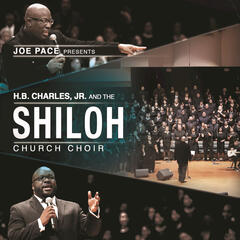 Joe Pace Presents: H. B. Charles Jr. And The Shiloh Church Choir