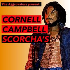 The Aggrovators Present: Cornell Campbell Scorcha's