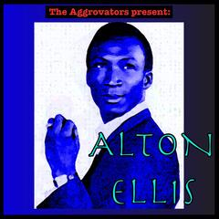 The Aggrovators Present: Alton Ellis