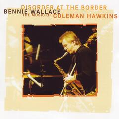 Disorder at the Border - The Music of Coleman Hawkins