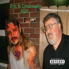Eric Is Chronically 8up