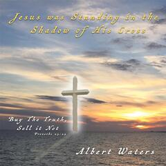 Jesus Was Standing in the Shadow of His Cross