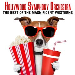 Hollywood Symphony Orchestra: The Best of the Magnificent Westerns