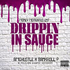 Drippin' in Sauce (feat. Bankroll P)